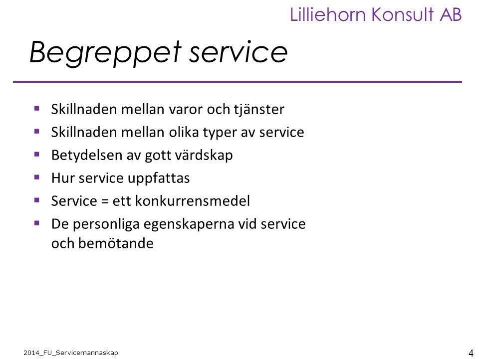 4 2014_FU_Servicemannaskap Lilliehorn Konsult AB Begreppet service  Skillnaden mellan varor och tjänster  Skillnaden mellan olika typer av service 