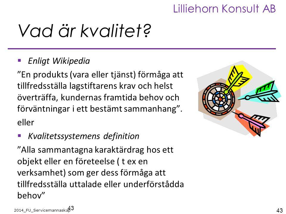 """43 2014_FU_Servicemannaskap Lilliehorn Konsult AB Vad är kvalitet?  Enligt Wikipedia """"En produkts (vara eller tjänst) förmåga att tillfredsställa lag"""