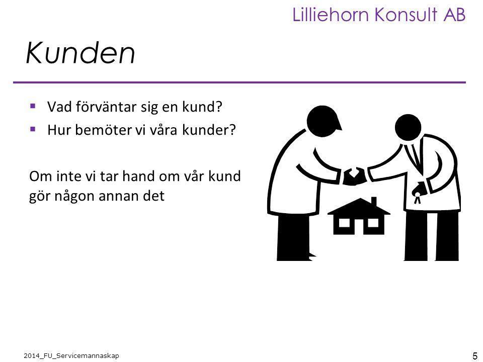5 2014_FU_Servicemannaskap Lilliehorn Konsult AB Kunden  Vad förväntar sig en kund?  Hur bemöter vi våra kunder? Om inte vi tar hand om vår kund gör