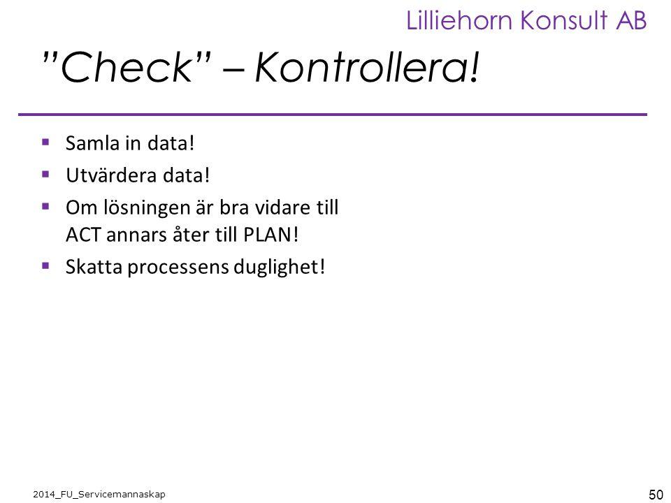 """50 2014_FU_Servicemannaskap Lilliehorn Konsult AB """"Check"""" – Kontrollera!  Samla in data!  Utvärdera data!  Om lösningen är bra vidare till ACT anna"""