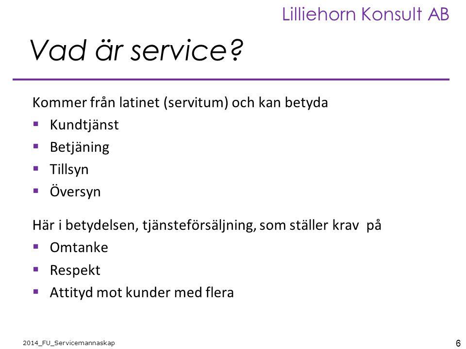 6 2014_FU_Servicemannaskap Lilliehorn Konsult AB Vad är service? Kommer från latinet (servitum) och kan betyda  Kundtjänst  Betjäning  Tillsyn  Öv