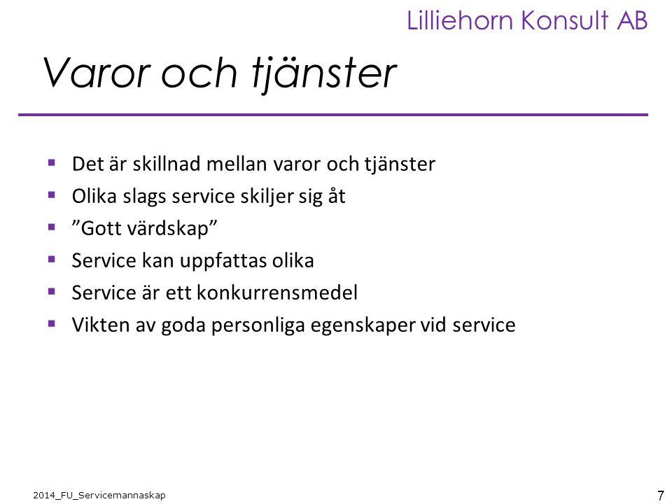7 2014_FU_Servicemannaskap Lilliehorn Konsult AB Varor och tjänster  Det är skillnad mellan varor och tjänster  Olika slags service skiljer sig åt 