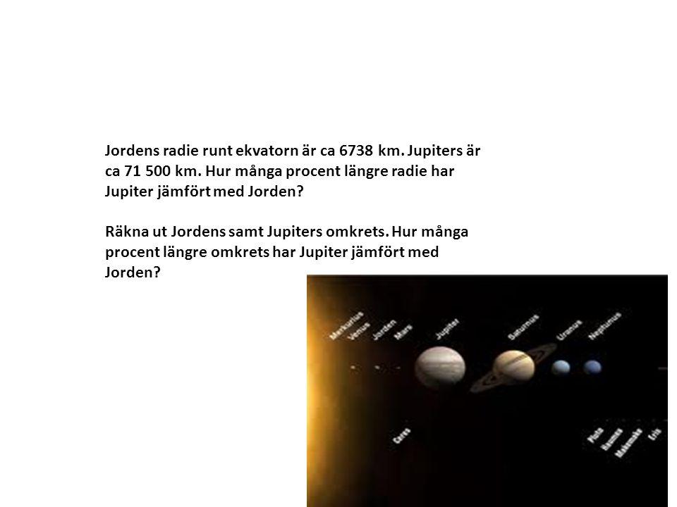 Jordens radie runt ekvatorn är ca 6738 km. Jupiters är ca 71 500 km. Hur många procent längre radie har Jupiter jämfört med Jorden? Räkna ut Jordens s
