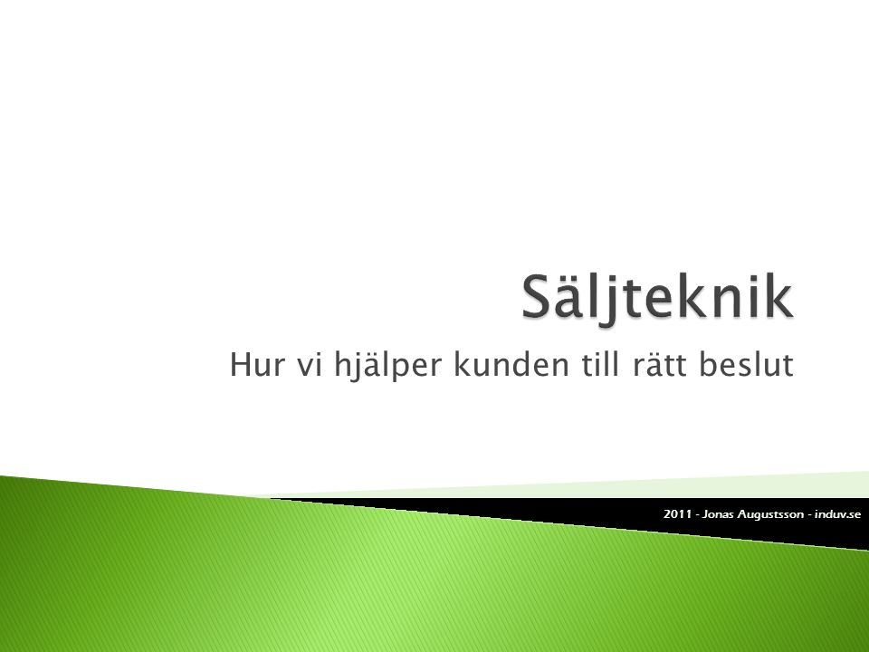 Hur vi hjälper kunden till rätt beslut 2011 - Jonas Augustsson - induv.se