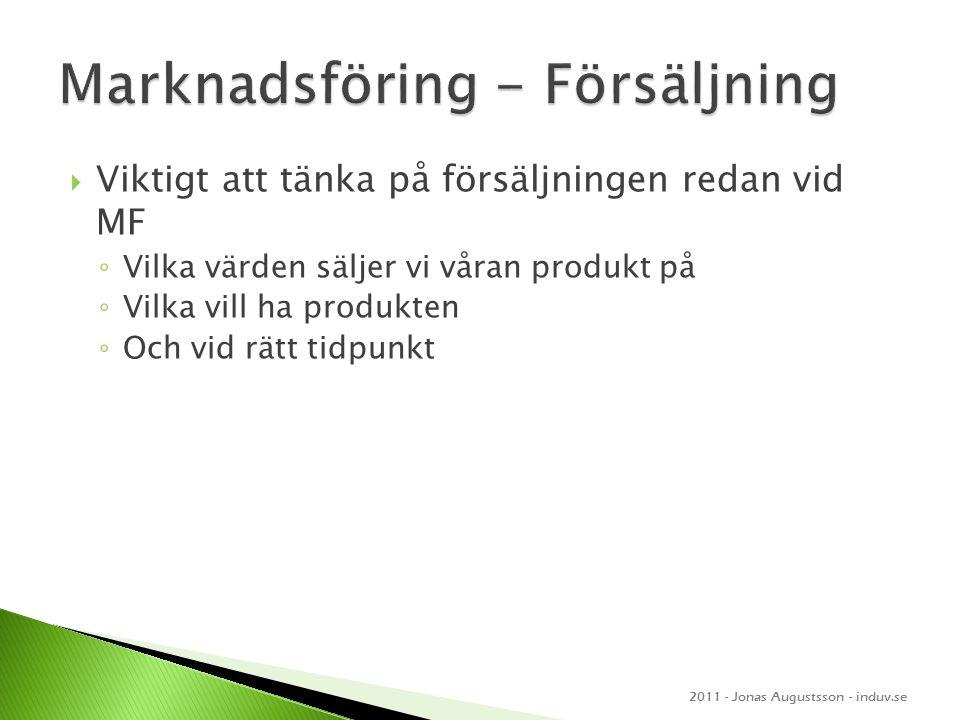  Viktigt att tänka på försäljningen redan vid MF ◦ Vilka värden säljer vi våran produkt på ◦ Vilka vill ha produkten ◦ Och vid rätt tidpunkt 2011 - J