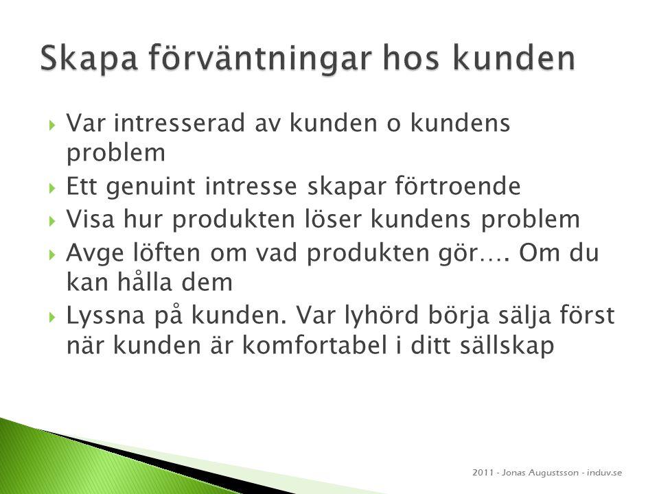  Var intresserad av kunden o kundens problem  Ett genuint intresse skapar förtroende  Visa hur produkten löser kundens problem  Avge löften om vad