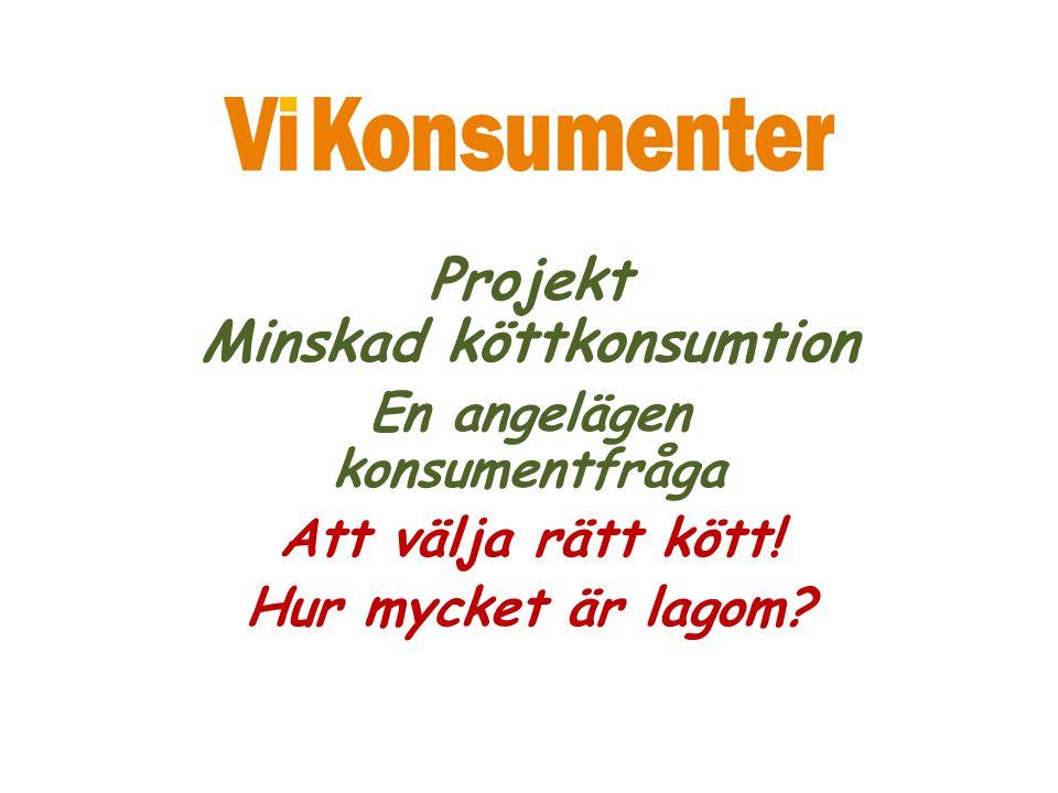 Projekt Minskad köttkonsumtion En angelägen konsumentfråga Att välja rätt kött! Hur mycket är lagom?