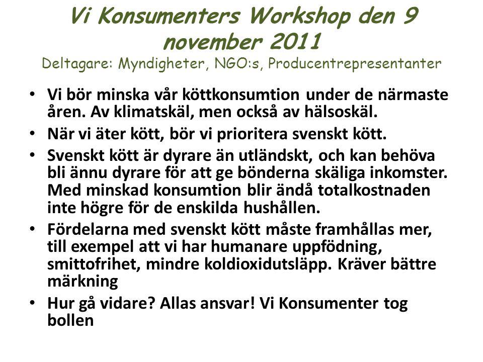 Vi Konsumenters Workshop den 9 november 2011 Deltagare: Myndigheter, NGO:s, Producentrepresentanter • Vi bör minska vår köttkonsumtion under de närmas