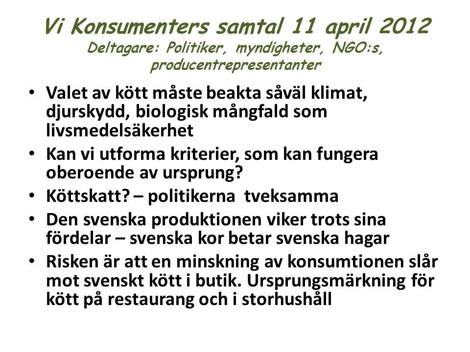 Vi Konsumenters samtal 11 april 2012 Deltagare: Politiker, myndigheter, NGO:s, producentrepresentanter • Valet av kött måste beakta såväl klimat, djur