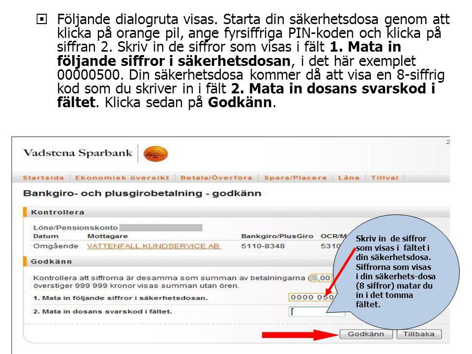  Följande dialogruta visas. Starta din säkerhetsdosa genom att klicka på orange pil, ange fyrsiffriga PIN-koden och klicka på siffran 2. Skriv in de