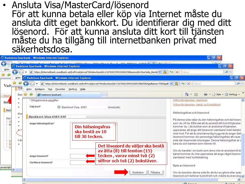 • Ansluta Visa/MasterCard/lösenord För att kunna betala eller köp via Internet måste du ansluta ditt eget bankkort. Du identifierar dig med ditt lösen