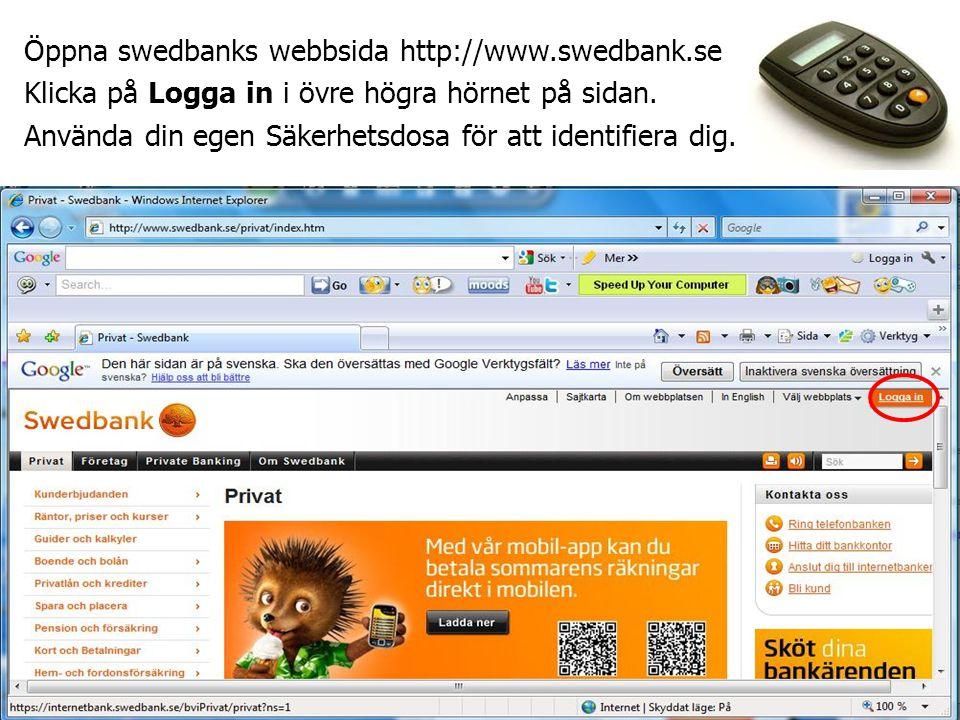 Öppna swedbanks webbsida http://www.swedbank.se Klicka på Logga in i övre högra hörnet på sidan. Använda din egen Säkerhetsdosa för att identifiera di