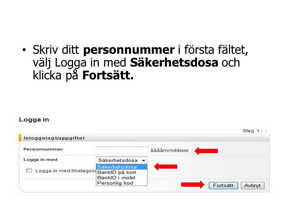 • Skriv ditt personnummer i första fältet, välj Logga in med Säkerhetsdosa och klicka på Fortsätt.