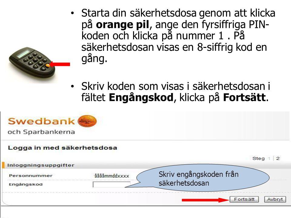 • Starta din säkerhetsdosa genom att klicka på orange pil, ange den fyrsiffriga PIN- koden och klicka på nummer 1. På säkerhetsdosan visas en 8-siffri