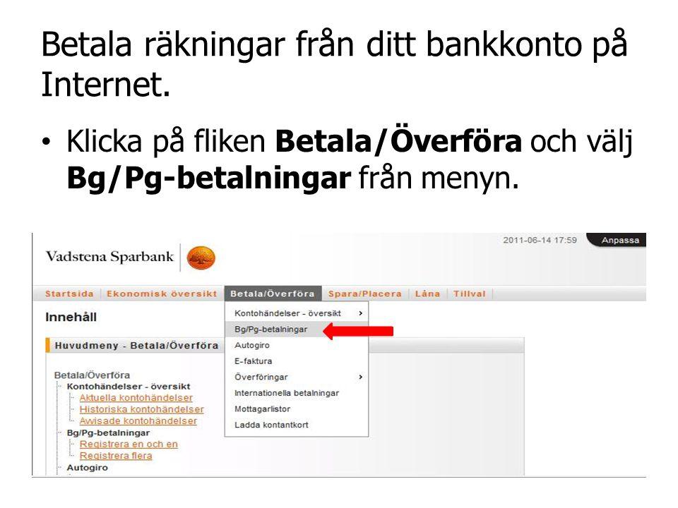 Betala räkningar från ditt bankkonto på Internet. • Klicka på fliken Betala/Överföra och välj Bg/Pg-betalningar från menyn.