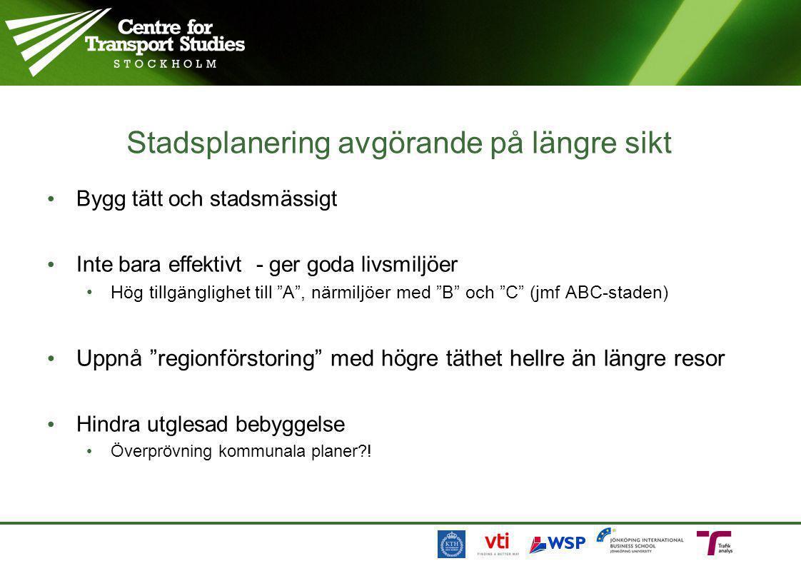 """Stadsplanering avgörande på längre sikt • Bygg tätt och stadsmässigt • Inte bara effektivt - ger goda livsmiljöer • Hög tillgänglighet till """"A"""", närmi"""