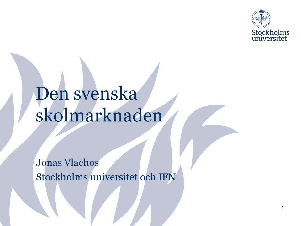 Den svenska skolmarknaden Jonas Vlachos Stockholms universitet och IFN 1