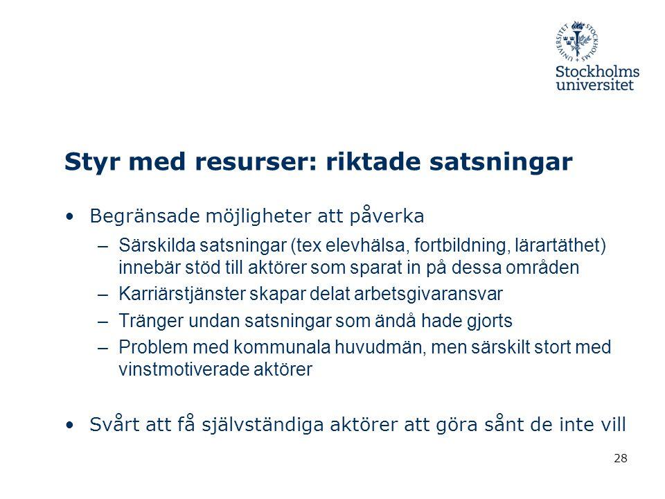 Styr med resurser: riktade satsningar •Begränsade möjligheter att påverka –Särskilda satsningar (tex elevhälsa, fortbildning, lärartäthet) innebär stö