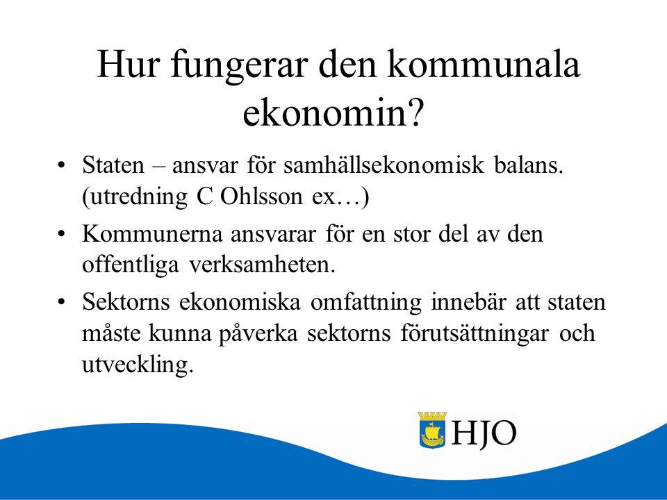 Hur fungerar den kommunala ekonomin? •Staten – ansvar för samhällsekonomisk balans. (utredning C Ohlsson ex…) •Kommunerna ansvarar för en stor del av