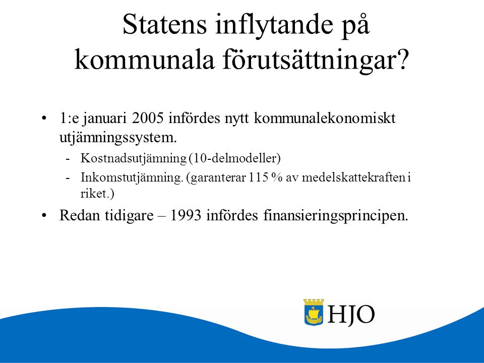 Statens inflytande på kommunala förutsättningar? •1:e januari 2005 infördes nytt kommunalekonomiskt utjämningssystem. -Kostnadsutjämning (10-delmodell