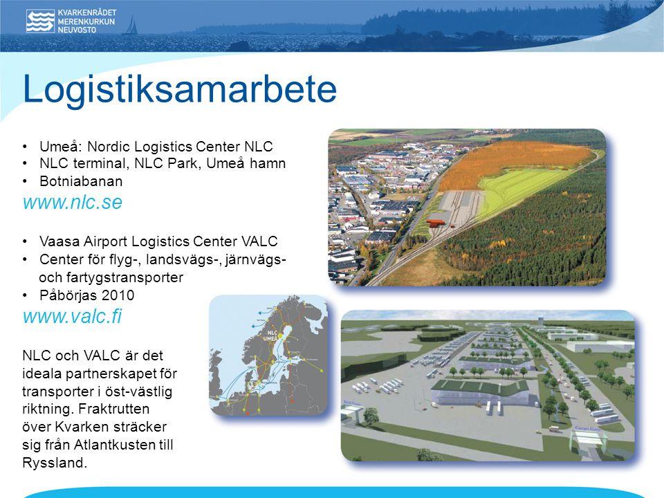 • Umeå: Nordic Logistics Center NLC • NLC terminal, NLC Park, Umeå hamn • Botniabanan www.nlc.se • Vaasa Airport Logistics Center VALC • Center för flyg-, landsvägs-, järnvägs- och fartygstransporter • Påbörjas 2010 www.valc.fi NLC och VALC är det ideala partnerskapet för transporter i öst-västlig riktning.