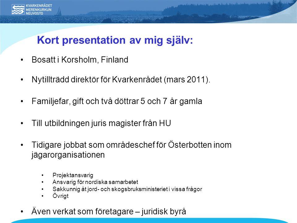 •Bosatt i Korsholm, Finland •Nytillträdd direktör för Kvarkenrådet (mars 2011). •Familjefar, gift och två döttrar 5 och 7 år gamla •Till utbildningen