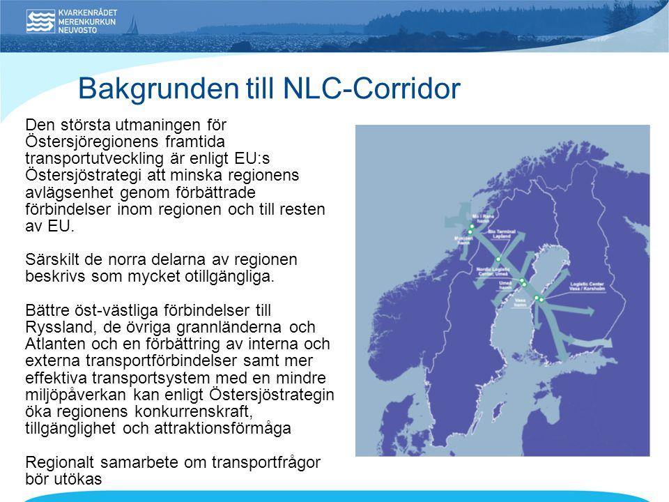 Bakgrunden till NLC-Corridor Den största utmaningen för Östersjöregionens framtida transportutveckling är enligt EU:s Östersjöstrategi att minska regionens avlägsenhet genom förbättrade förbindelser inom regionen och till resten av EU.