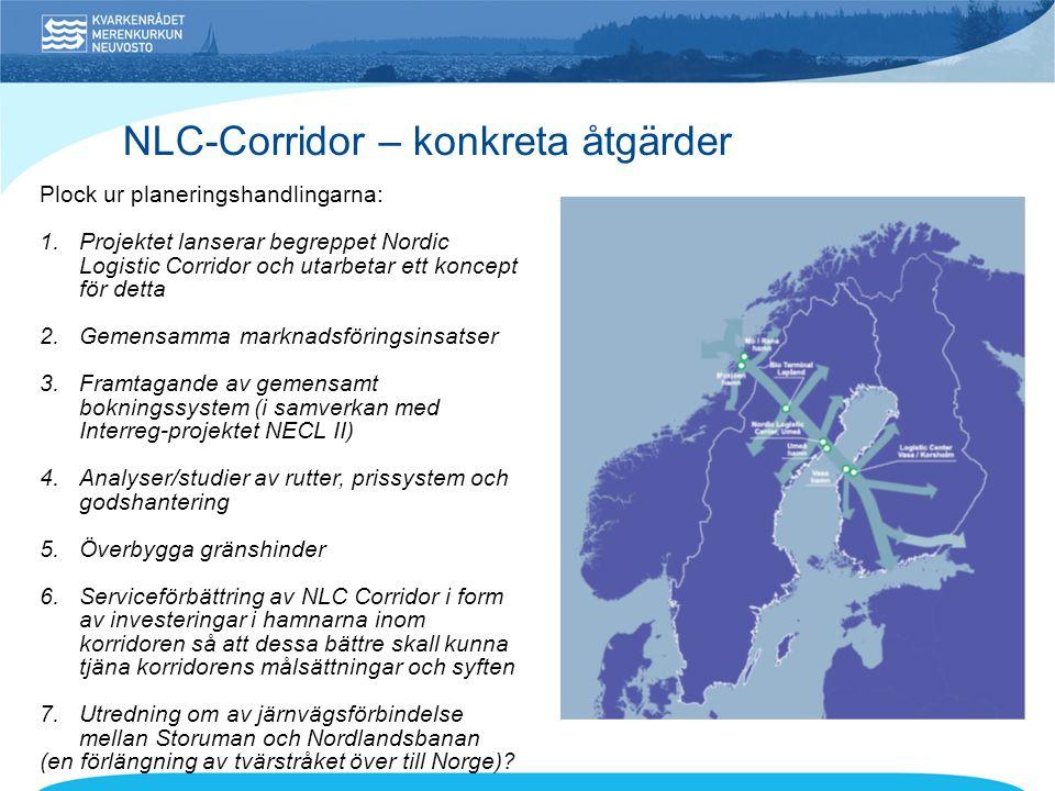 NLC-Corridor – konkreta åtgärder Plock ur planeringshandlingarna: 1.Projektet lanserar begreppet Nordic Logistic Corridor och utarbetar ett koncept fö