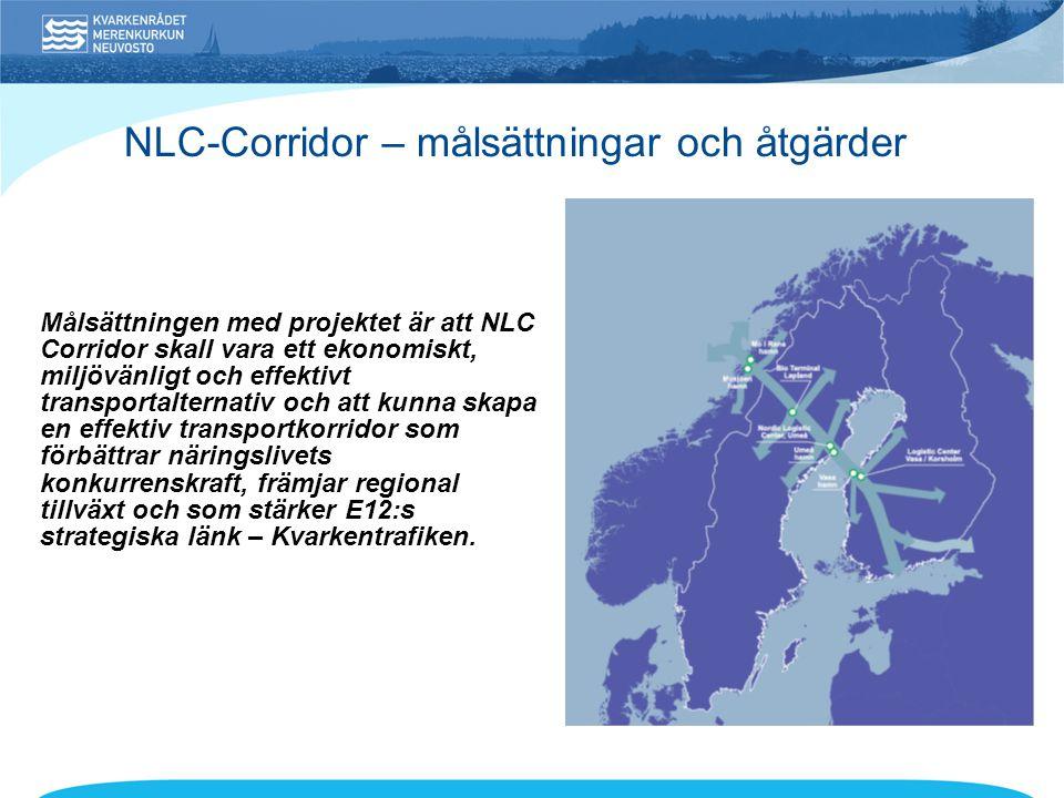 NLC-Corridor – målsättningar och åtgärder Målsättningen med projektet är att NLC Corridor skall vara ett ekonomiskt, miljövänligt och effektivt transportalternativ och att kunna skapa en effektiv transportkorridor som förbättrar näringslivets konkurrenskraft, främjar regional tillväxt och som stärker E12:s strategiska länk – Kvarkentrafiken.
