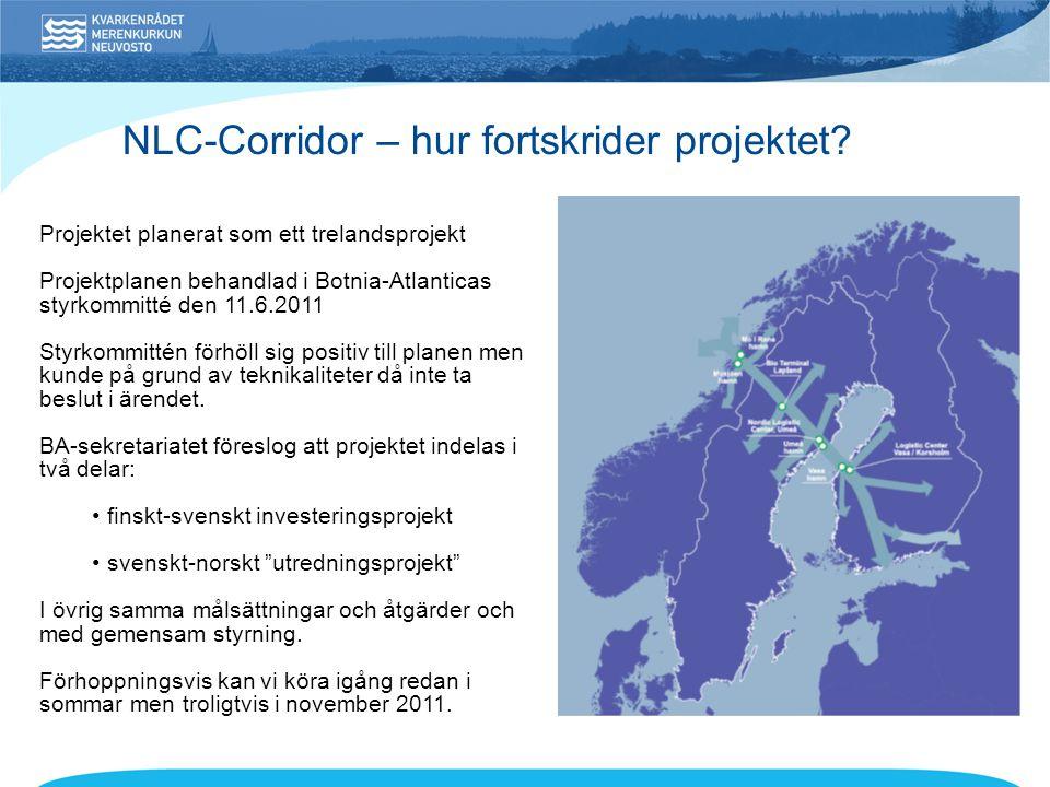 NLC-Corridor – hur fortskrider projektet? Projektet planerat som ett trelandsprojekt Projektplanen behandlad i Botnia-Atlanticas styrkommitté den 11.6
