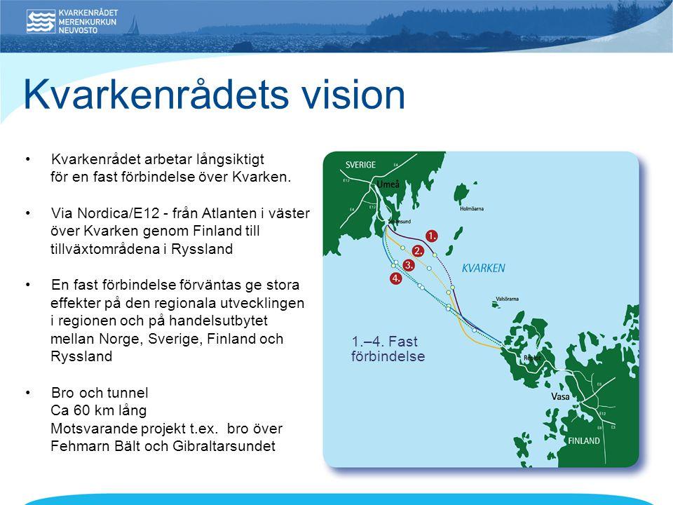 • Kvarkenrådet arbetar långsiktigt för en fast förbindelse över Kvarken. • Via Nordica/E12 - från Atlanten i väster över Kvarken genom Finland till ti