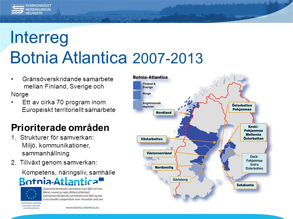 • Gränsöverskridande samarbete mellan Finland, Sverige och Norge • Ett av cirka 70 program inom Europeiskt territoriellt samarbete Prioriterade område