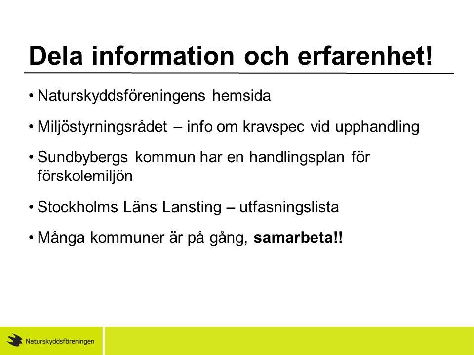 Dela information och erfarenhet! •Naturskyddsföreningens hemsida •Miljöstyrningsrådet – info om kravspec vid upphandling •Sundbybergs kommun har en ha