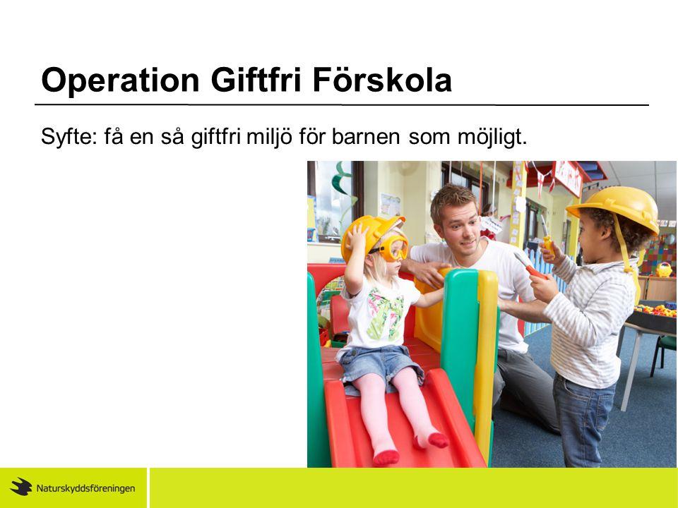 Syfte: få en så giftfri miljö för barnen som möjligt. Operation Giftfri Förskola