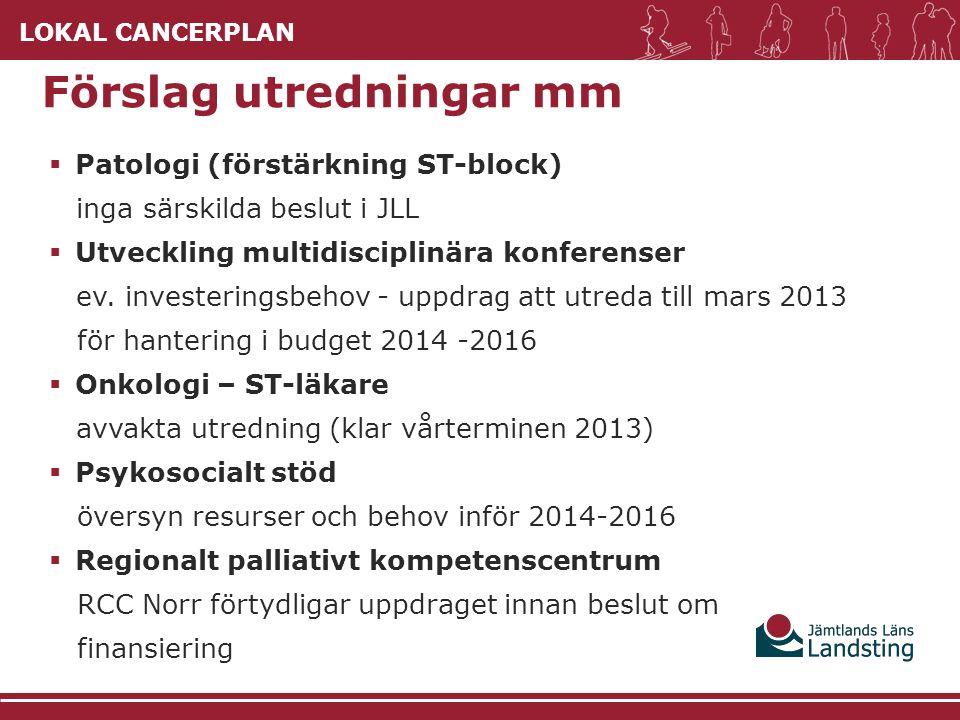 LOKAL CANCERPLAN  Patologi (förstärkning ST-block) inga särskilda beslut i JLL  Utveckling multidisciplinära konferenser ev. investeringsbehov - upp