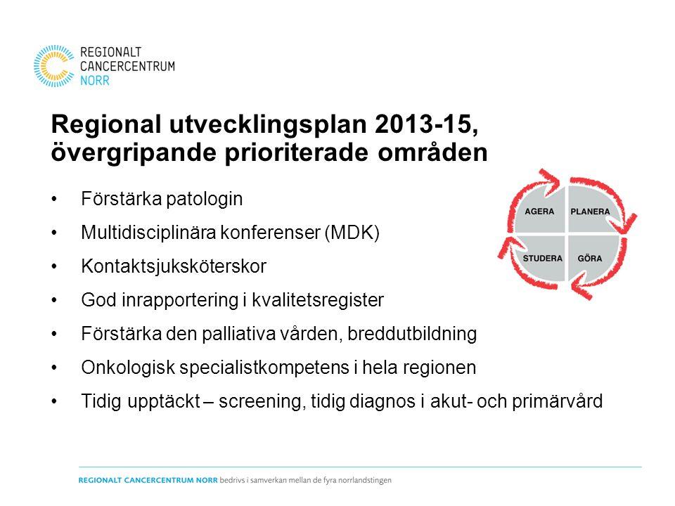Regional utvecklingsplan 2013-15, övergripande prioriterade områden • Förstärka patologin • Multidisciplinära konferenser (MDK) • Kontaktsjukskötersko
