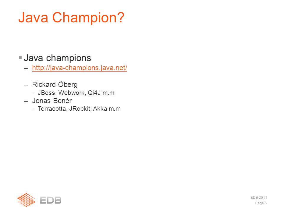  Java champions –http://java-champions.java.net/http://java-champions.java.net/ –Rickard Öberg –JBoss, Webwork, Qi4J m.m –Jonas Bonér –Terracotta, JRockit, Akka m.m Java Champion.