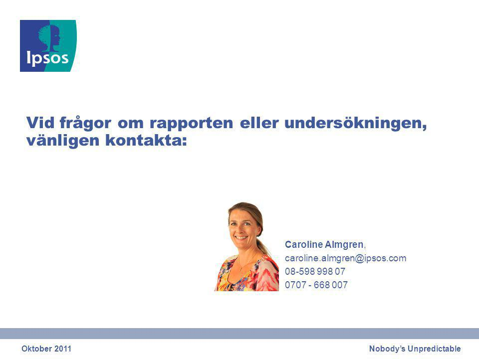 Nobody's Unpredictable Vid frågor om rapporten eller undersökningen, vänligen kontakta: Caroline Almgren, caroline.almgren@ipsos.com 08-598 998 07 0707 - 668 007 Oktober 2011