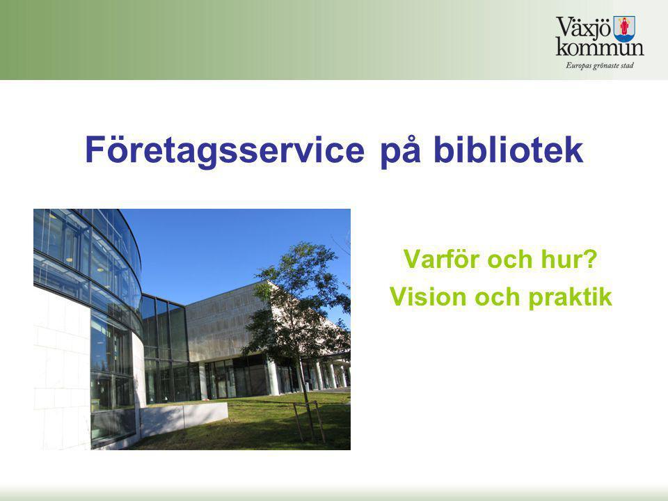 Företagsservice på bibliotek Varför och hur? Vision och praktik