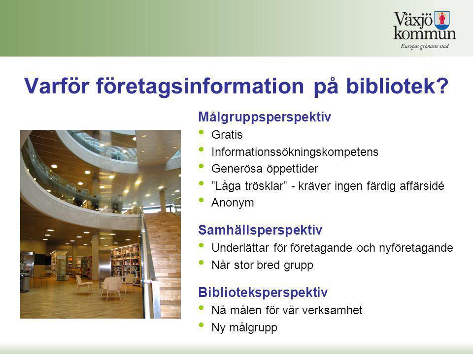 """Varför företagsinformation på bibliotek? Målgruppsperspektiv • Gratis • Informationssökningskompetens • Generösa öppettider • """"Låga trösklar"""" - kräver"""