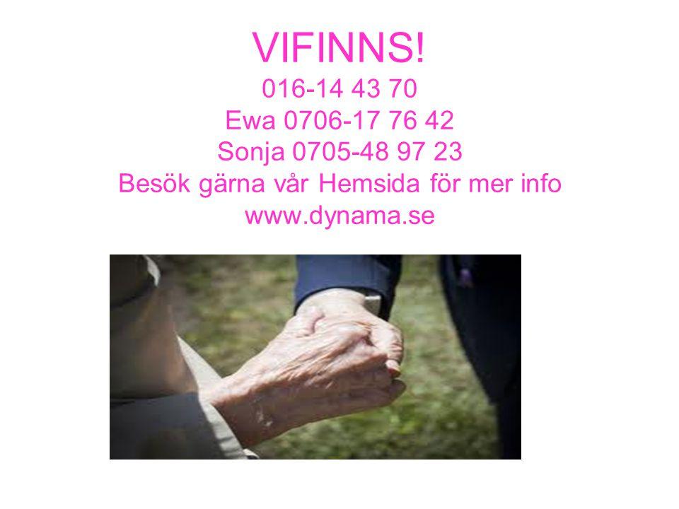 VIFINNS! 016-14 43 70 Ewa 0706-17 76 42 Sonja 0705-48 97 23 Besök gärna vår Hemsida för mer info www.dynama.se