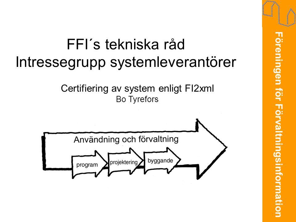 Föreningen för Förvaltningsinformation Certifieringsförfarande Teknologi •Certifiering skall påvisa att teknisk lösning finns för kommunikation med FI2xml (sända, ta emot).