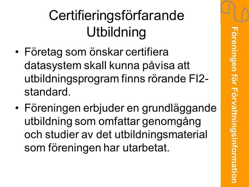 Föreningen för Förvaltningsinformation Certifieringsförfarande Utbildning •Företag som önskar certifiera datasystem skall kunna påvisa att utbildningsprogram finns rörande FI2- standard.