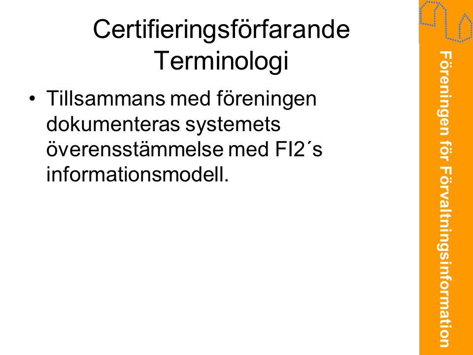 Föreningen för Förvaltningsinformation Certifieringsförfarande Terminologi •Tillsammans med föreningen dokumenteras systemets överensstämmelse med FI2´s informationsmodell.
