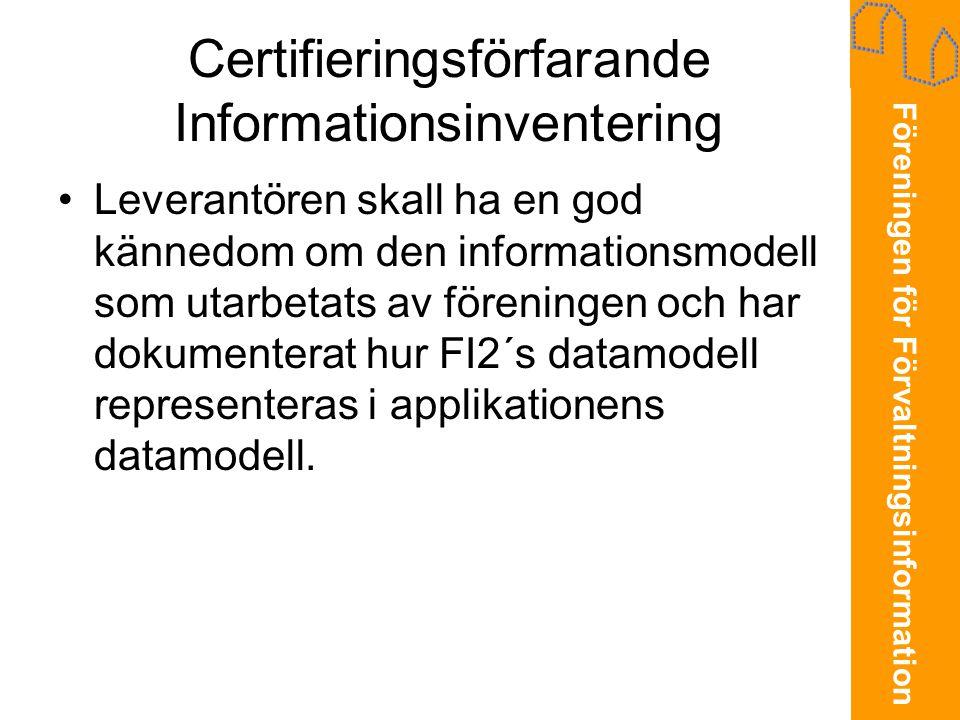 Föreningen för Förvaltningsinformation Certifieringsförfarande Informationsinventering •Leverantören skall ha en god kännedom om den informationsmodell som utarbetats av föreningen och har dokumenterat hur FI2´s datamodell representeras i applikationens datamodell.