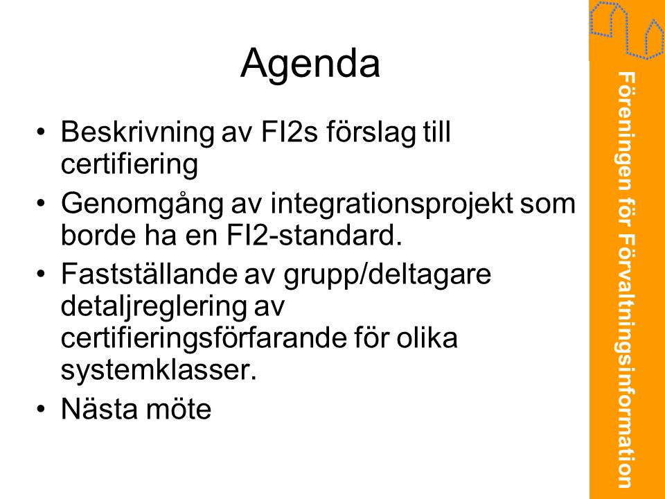 Föreningen för Förvaltningsinformation Agenda •Beskrivning av FI2s förslag till certifiering •Genomgång av integrationsprojekt som borde ha en FI2-standard.