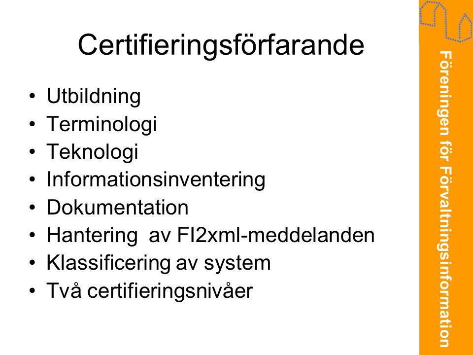 Föreningen för Förvaltningsinformation Certifieringsförfarande •Utbildning •Terminologi •Teknologi •Informationsinventering •Dokumentation •Hantering av FI2xml-meddelanden •Klassificering av system •Två certifieringsnivåer