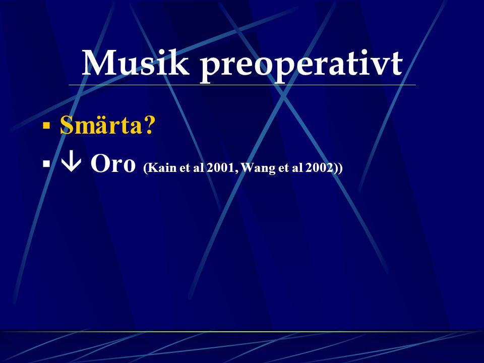 Musik preoperativt  Smärta?   Oro (Kain et al 2001, Wang et al 2002))