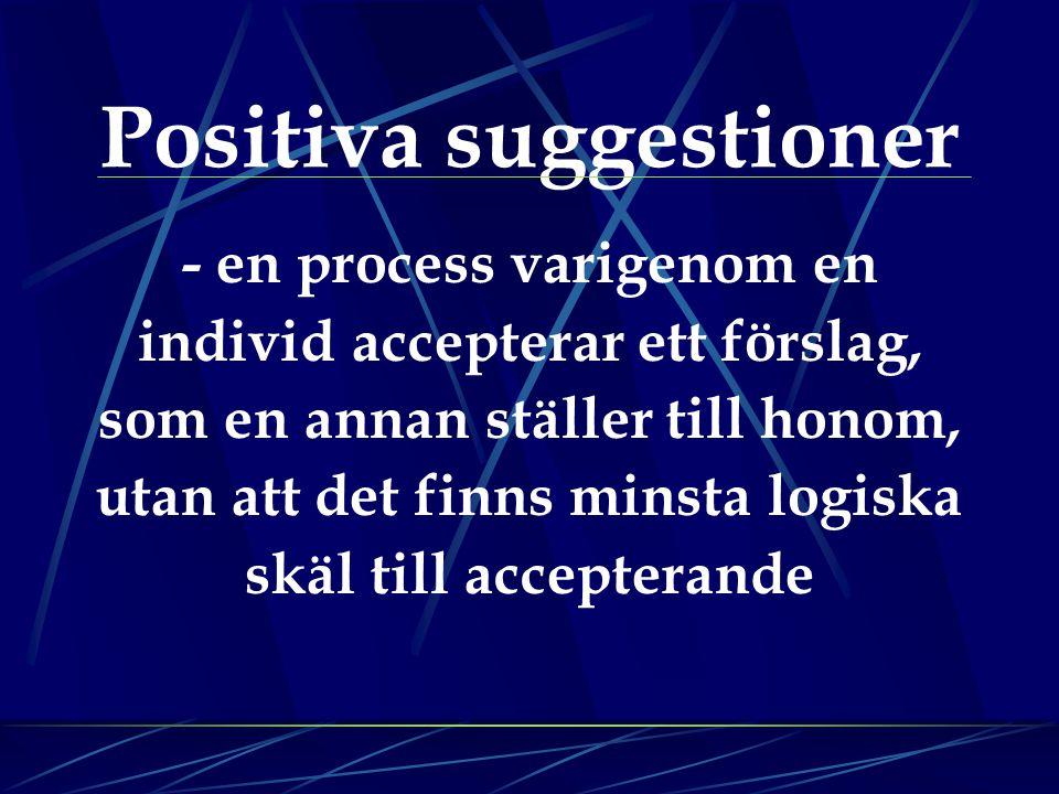 Positiva suggestioner - en process varigenom en individ accepterar ett förslag, som en annan ställer till honom, utan att det finns minsta logiska skäl till accepterande