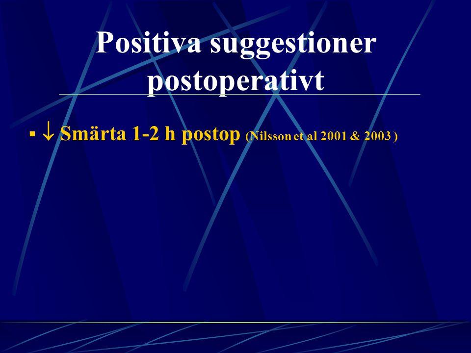 Positiva suggestioner postoperativt   Smärta 1-2 h postop (Nilsson et al 2001 & 2003 )